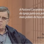Padre Gianfranco: 'O sistema carcerário nacional é o ápice da perversidade humana'