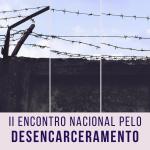 II Encontro Nacional pelo Desencarceramento acontecerá em Olinda nos dias 28 e 29 de outubro